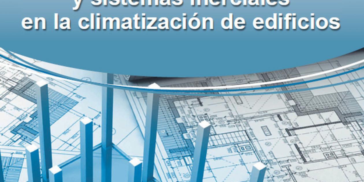 Guía sobre Estructuras Termoactivas y Sistemas Inerciales en la Climatización de edificios (2014)