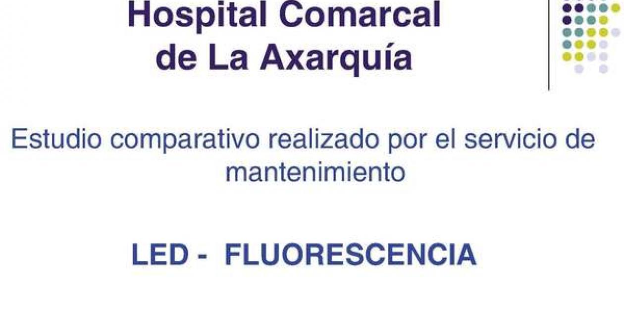 Estudio comparativo realizado por el servicio de mantenimiento. LED - FLUORESCENCIA