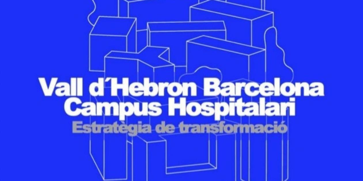 Vall d`Hebron se transformará para adaptarse a los nuevos retos de asistencia e investigación y ganar más accesibilidad y sostenibilidad