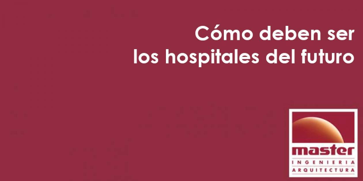 Cómo deben ser los hospitales del futuro