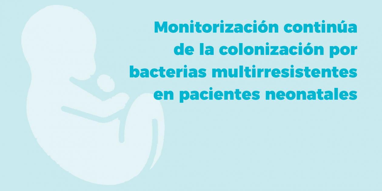 Monitorización continúa de la colonización por bacterias multirresistentes en una unidad neonatal de cuidados intensivos