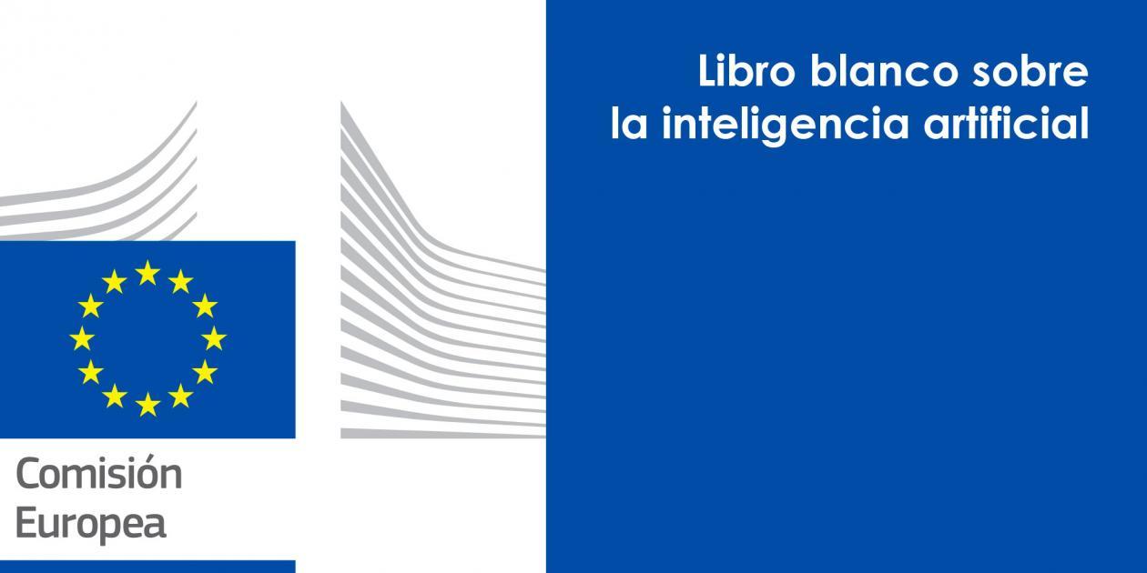 Libro blanco sobre la inteligencia artificial: un enfoque europeo orientado a la excelencia y la confianza