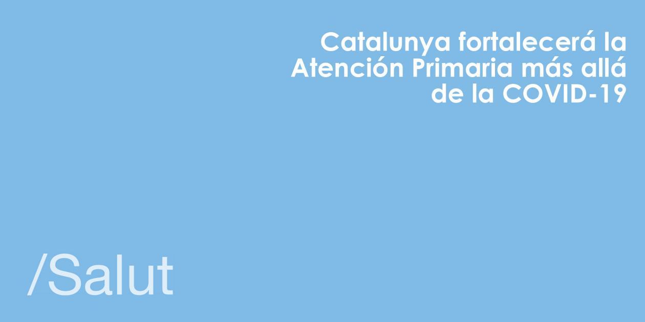 Catalunya fortalece la atención primaria más allá de la COVID-19