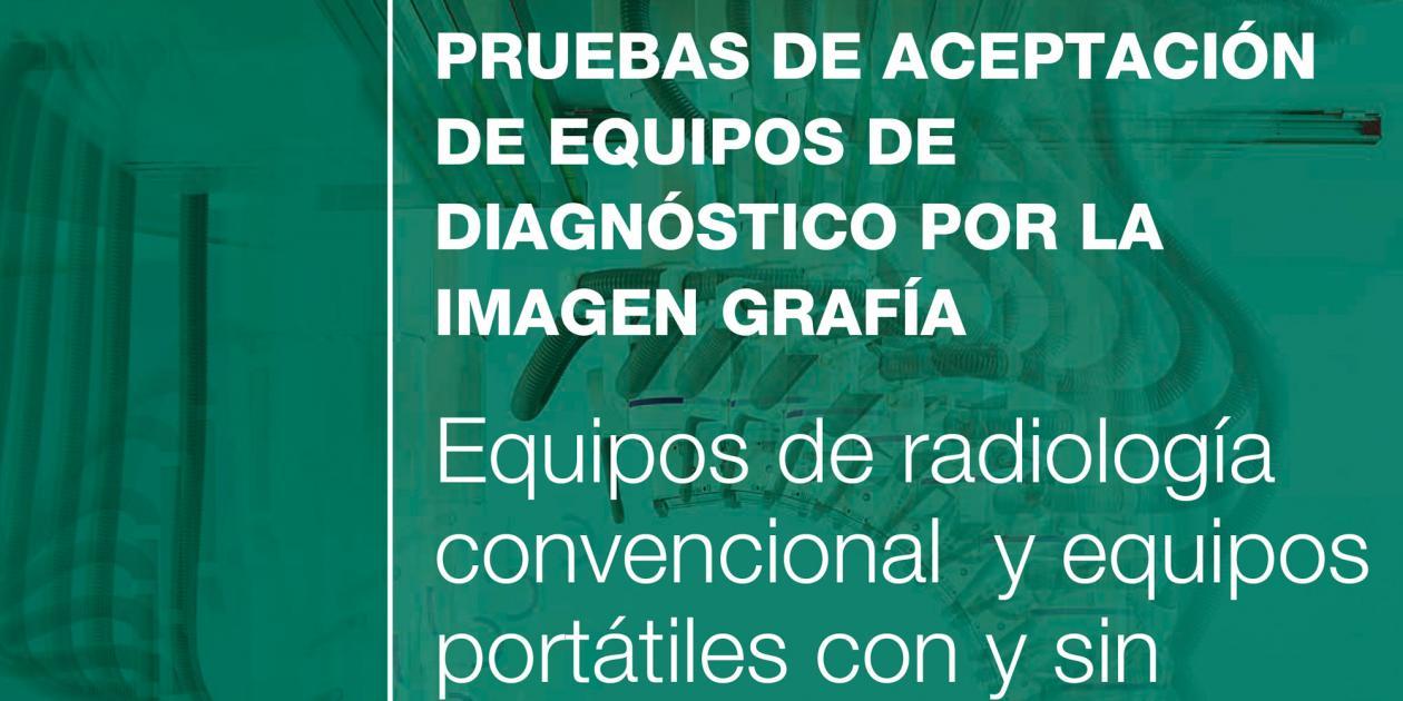 Pruebas de aceptación de equipos de diagnóstico por la imagen grafía: equipos de radiología convencional y equipos portátiles con y sin detector digital