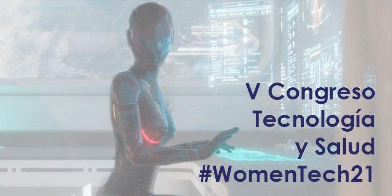 Se acerca la 5ª edición del Congreso de Tecnología y Salud WOMENTECH21