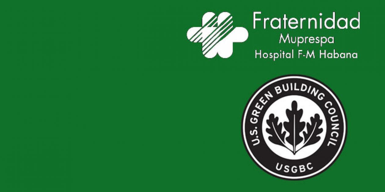 El Hospital Fraternidad-Muprespa Habana recibe el certificado LEED Healthcare Platino