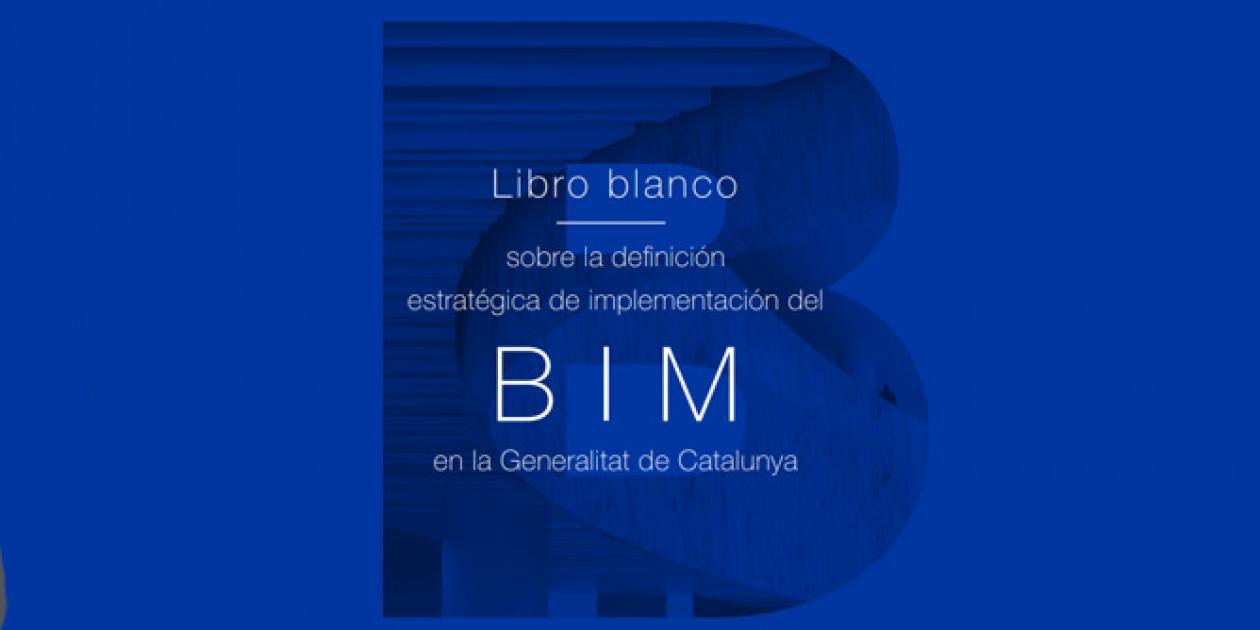 Libro blanco sobre la definición estratégica de implementación del BIM en la Generalitat de Catalunya