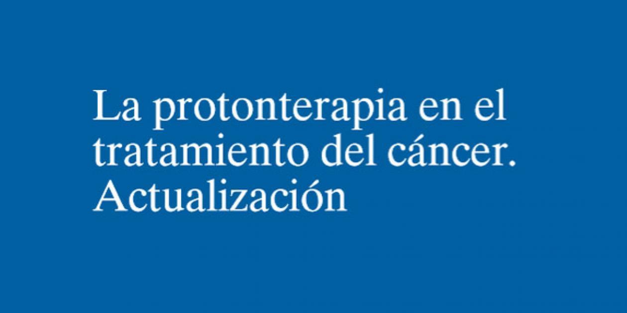 La protonterapia en el tratamiento del cáncer