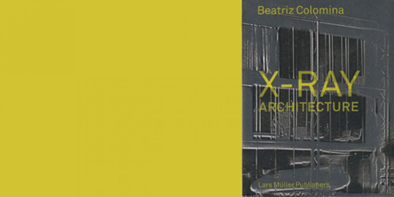 X-Ray Architecture de Beatriz Colomina