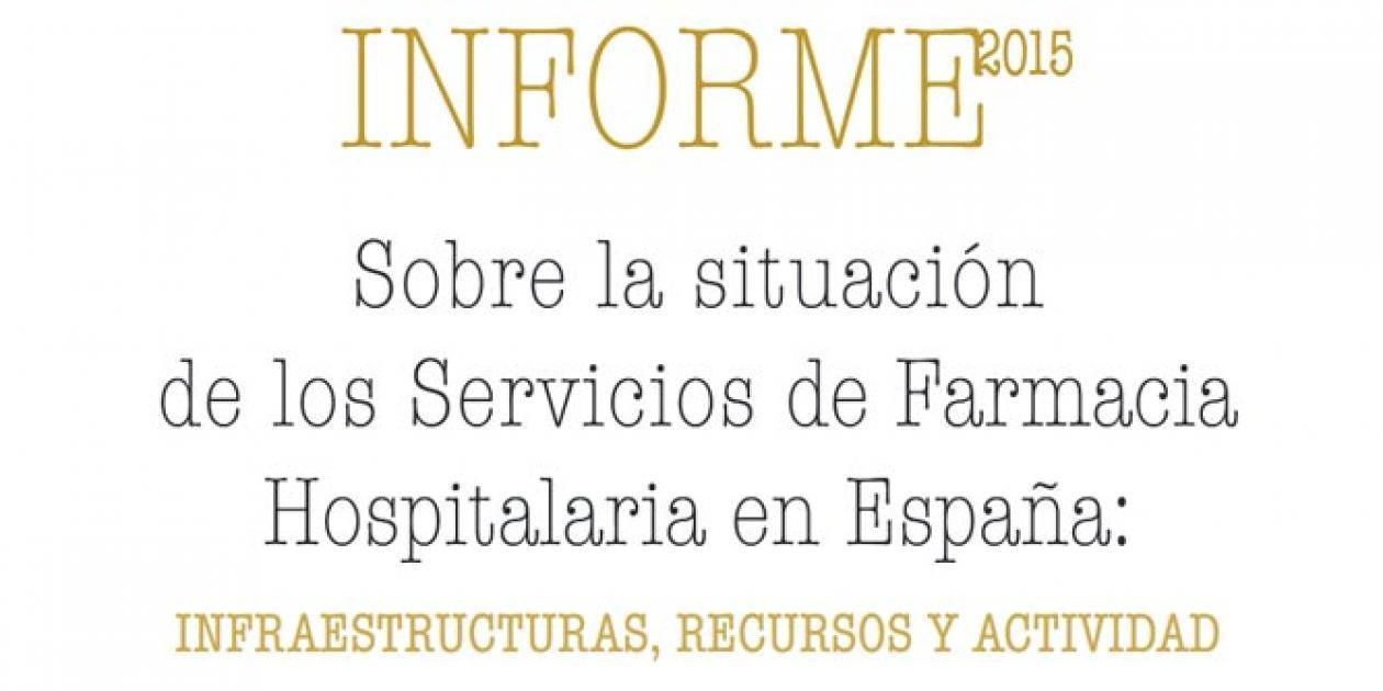 Informe Sobre la situación de los Servicios de Farmacia  Hospitalaria en España: infraestructuras, recursos y actividad