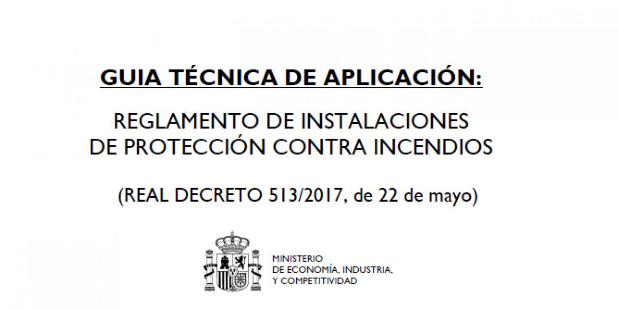 Guía técnica de aplicación: Reglamento de Instalaciones de Protección Contra Incendios. (REAL DECRETO 513/2017, de 22 de mayo)